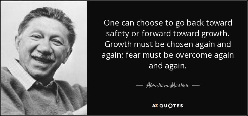 quote-one-can-choose-to-go-back-toward-safety-or-forward-toward-growth-growth-must-be-chosen-abraham-maslow-37-34-21.jpg