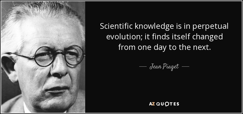 quote-scientific-knowledge-is-in-perpetual-evolution-it-finds-itself-changed-from-one-day-jean-piaget-69-6-0639.jpg